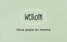 Zinvol Wenskaart, Welkom lieve papa en mama